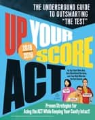 "Up Your Score: ACT, 2018-2019 Edition - The Underground Guide to Outsmarting ""The Test"" ebook by Chris Arp, Jon Fish, Zack Swafford,..."