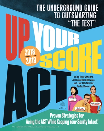 "Up Your Score: ACT, 2018-2019 Edition - The Underground Guide to Outsmarting ""The Test"" ebook by Chris Arp,Jon Fish,Zack Swafford,Ava Chen,Devon Kerr"