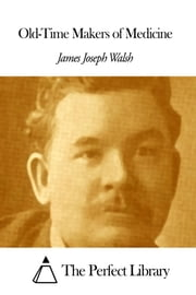 Old-Time Makers of Medicine ebook by James Joseph Walsh