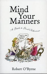 Mind Your Manners - A Guide to Good Behaviour ebook by Robert O'Byrne