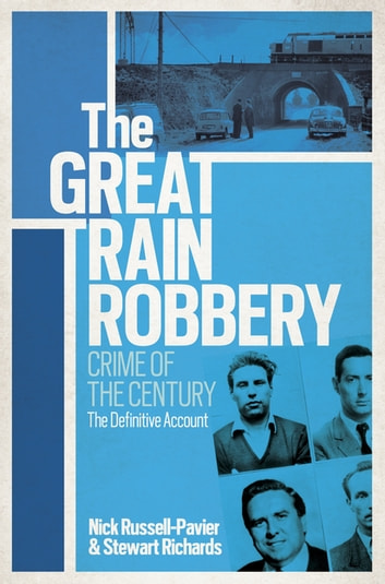 The Great Train Robbery - Crime of the Century: The Definitive Account ebook by Nick Russell-Pavier,Stewart Richards