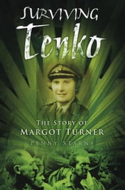 Surviving Tenko - The Story of Margot Turner ebook by Penny Starns