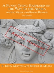 A Funny Thing Happened on the Way to the Agora: Ancient Greek and Roman Humour - 2nd Edition: Agora Harder! ebook by Griffith, R. Drew