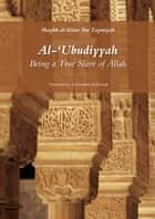 Al-Ubudiyyah - Being a True Slave of Allah eBook by Ahmad ibn 'Abd al-Halim Ibn Taymiyyah