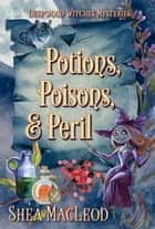 Potions, Poisons, and Peril - A Paranormal Cozy Mystery ebook by Shéa MacLeod
