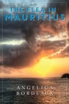 The Flea in Mauritius ebook by Angelica Bordeaux