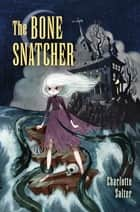The Bone Snatcher ebook by Charlotte Salter