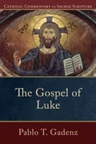 The Gospel of Luke (Catholic Commentary on Sacred Scripture) eBook by Pablo T. Gadenz, Peter Williamson, Mary Healy