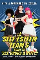 The Self-Esteem Team's Guide to Sex, Drugs and WTFs?!! ebook by Grace Barrett, Natasha Devon & Nadia Mendoza