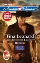 The Renegade Cowboy Returns: The Renegade Cowboy Returns\Texas Lullaby ebook by Tina Leonard