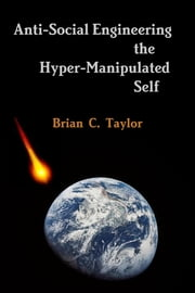 Anti-Social Engineering the Hyper-Manipulated Self ebook by Brian Taylor