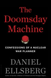 The Doomsday Machine - Confessions of a Nuclear War Planner ebook by Daniel Ellsberg