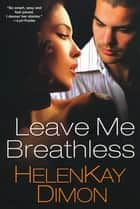 Leave Me Breathless ebook by HelenKay Dimon