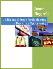 13 Essential Steps for Evaluating a Franchise Opportunity ebook by Jason Rager