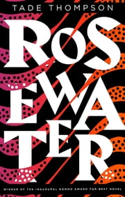 Rosewater - Book 1 of the Wormwood Trilogy, Winner of the Nommo Award for Best Novel ebook by Tade Thompson