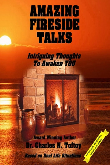 Amazing Fireside Talks - IntriguingThoughts To Awaken YOU ebook by Charles Toftoy