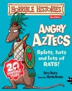 Horrible Histories: Angry Aztecs (New Edition) ebook by Terry Deary