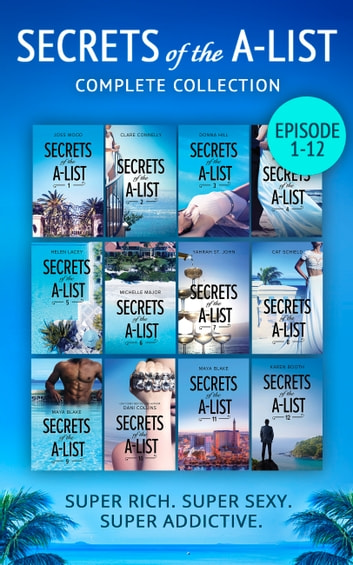 Secrets Of The A-List Complete Collection, Episodes 1-12 (Mills & Boon M&B) ebook by Joss Wood,Clare Connelly,Donna Hill,Reese Ryan,Helen Lacey,Michelle Major,Yahrah St. John,Cat Schield,Maya Blake,Dani Collins,Karen Booth