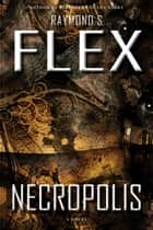 Necropolis - A Novel ebook by Raymond S Flex