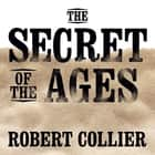 The Secret of the Ages audiobook by Robert Collier, Mitch Horowitz