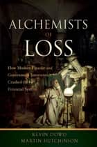 Alchemists of Loss - How modern finance and government intervention crashed the financial system ebook by Kevin Dowd, Martin Hutchinson