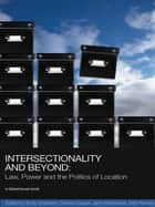 Intersectionality and Beyond - Law, Power and the Politics of Location ebook by Emily Grabham, Davina Cooper, Jane Krishnadas,...