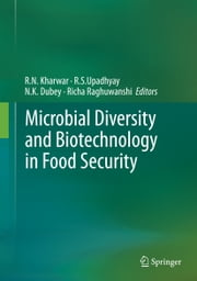 Microbial Diversity and Biotechnology in Food Security ebook by R.N. Kharwar,Richa Raghuwanshi,R. Upadhyay,Nawal Dubey
