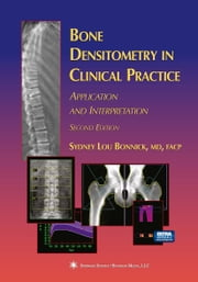 Bone Densitometry in Clinical Practice - Application and Interpretation ebook by Sydney Lou Bonnick