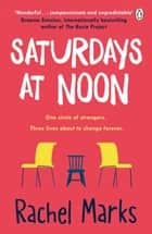Saturdays at Noon - An uplifting, emotional and unpredictable page-turner to make you smile ebook by Rachel Marks