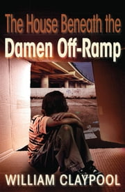 The House Beneath the Damen Off-Ramp ebook by William Claypool