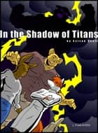 In the Shadow of Titans ebook by Sylvan Scott