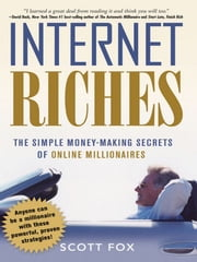 Internet Riches - The Simple Money-Making Secrets of Online Millionaires ebook by Scott FOX