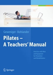 Pilates − A Teachers' Manual - Exercises with Mats and Equipment for Prevention and Rehabilitation ebook by Verena Geweniger,Alexander Bohlander