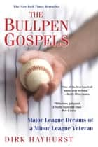 The Bullpen Gospels ebook by Dirk Hayhurst