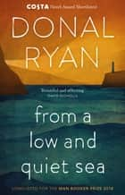 From a Low and Quiet Sea - Shortlisted for the Costa Novel Award 2018 ebook by Donal Ryan