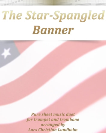 The Star-Spangled Banner Pure sheet music duet for trumpet and trombone arranged by Lars Christian Lundholm ebook by Pure Sheet Music