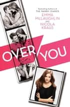 Over You ebook by Emma McLaughlin, Nicola Kraus