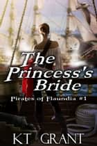 The Princess's Bride (Pirates of Flaundia #1) ebook by KT Grant