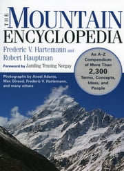 The Mountain Encyclopedia - An A to Z Compendium of Over 2,250 Terms, Concepts, Ideas, and People ebook by Frederic Hartemann,Robert Hauptman,Jamling Tenzing Norgay