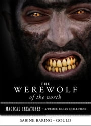 The Werewolf of the North - Magical Creatures, A Weiser Books Collection ebook by Baring-Gould, Sabine,Ventura, Varla