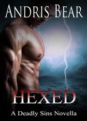 Hexed: A Deadly Sins Novella - Deadly Sins book 4 ebook by Andris Bear
