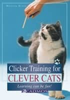 Clicker Training for Clever Cats: Learning Can Be Fun! ebook by Martina Braun