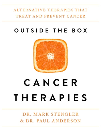 Outside the Box Cancer Therapies - Alternative Therapies That Treat and Prevent Cancer ebook by Dr. Mark Stengler