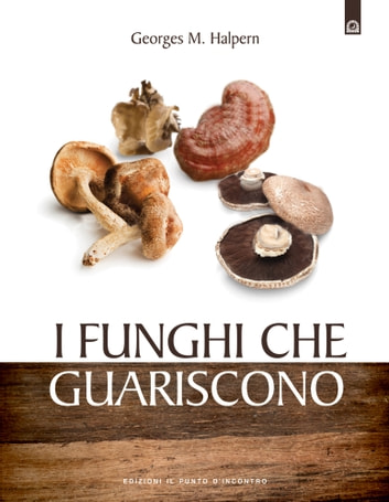 I funghi che guariscono ebook by Georges M. Halpern