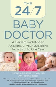 24/7 Baby Doctor - A Harvard Pediatrician Answers All Your Questions from Birth to One Year ebook by Victoria Mcevoy,Florence Isaacs