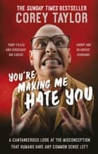 You're Making Me Hate You ebook by Corey Taylor