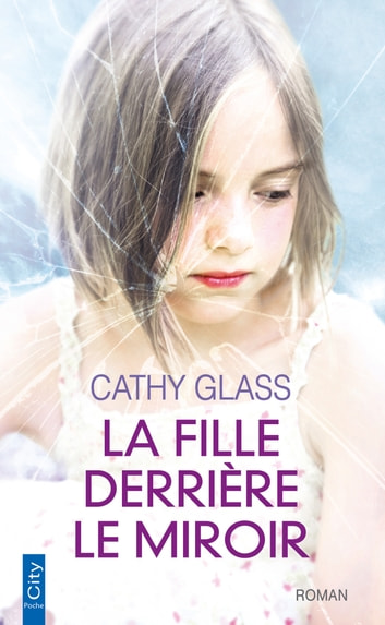 La fille derrière le miroir eBook by Cathy Glass