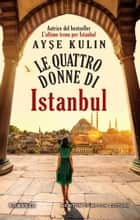 Le quattro donne di Istanbul ebook by Ayşe Kulin