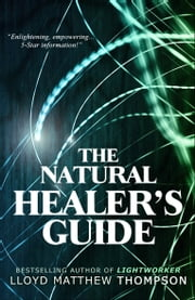 The Natural Healer's Guide ebook by Lloyd Matthew Thompson