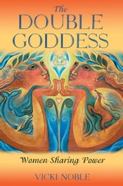 The Double Goddess - Women Sharing Power ebook by Vicki Noble